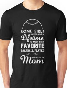 Some girls have to wait a lifetime to meet their favorite baseball player. Mine calls me mom  Unisex T-Shirt