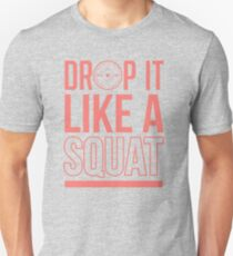 Drop it like a squat Unisex T-Shirt