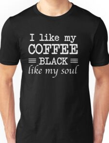 I like my coffee black like my soul Unisex T-Shirt