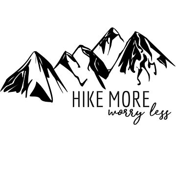 Hike More, Worry Less by annmariestowe