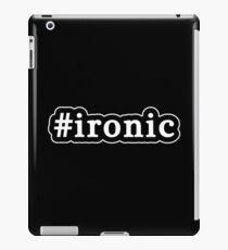 Ironic - Hashtag - Black & White iPad Case/Skin