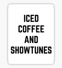 Iced Coffee and Showtunes Sticker