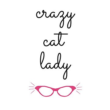 Crazy Cat Lady - Cat Eye Glasses by CorrieJacobs