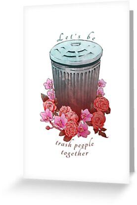 Trash People Together by bendrawslife