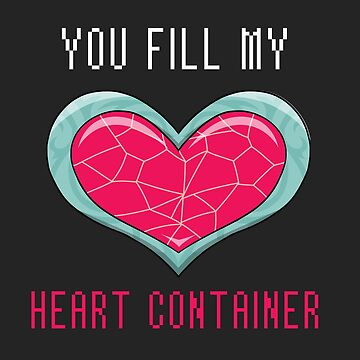 You Fill My Heart Container by gusdynamite