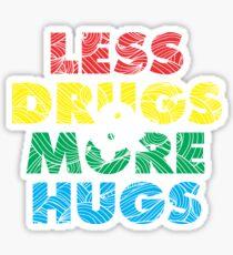 Less Drugs & More Hugs Sticker