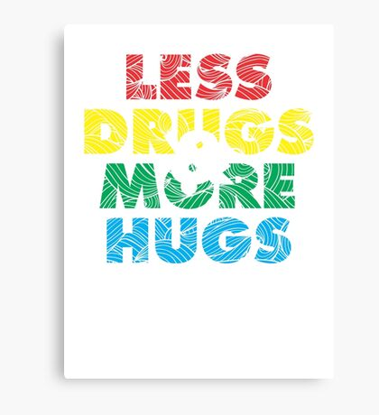 Less Drugs & More Hugs Canvas Print