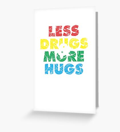 Less Drugs & More Hugs Greeting Card