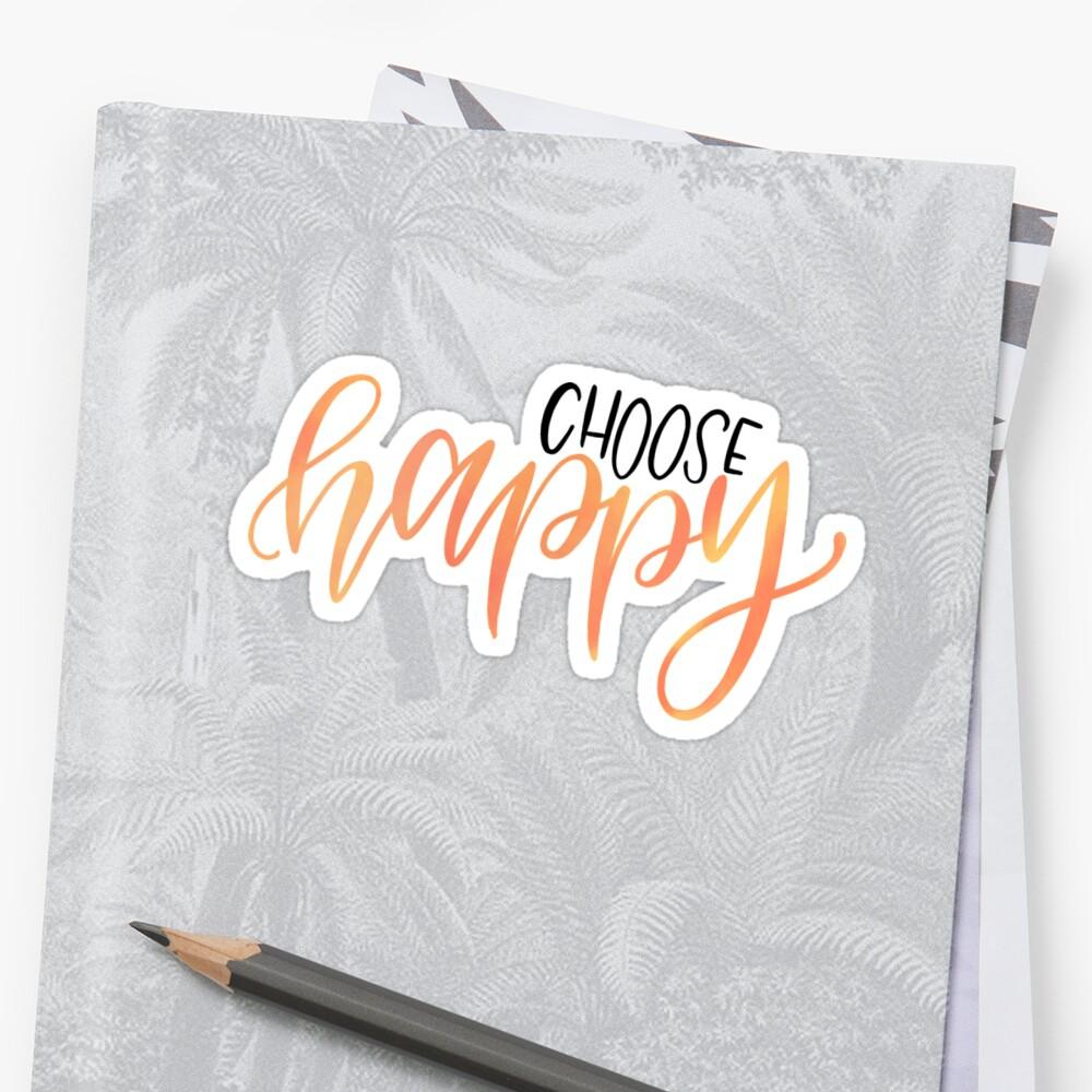 Quot Choose Happy Quot Sticker By Marleesmarkings Redbubble
