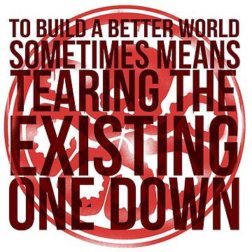 """""""To build a better world sometimes means tearing the existing one down"""" by MarvelNerds"""