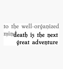 to the well-organized mind, death is the next great adventure Photographic Print