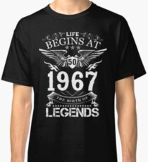 Life Begins At 50 1967 The Birth Of Legends Classic T-Shirt