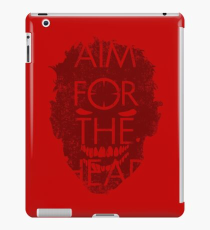 AIM FOR THE HEAD - Zombie advice iPad Case/Skin