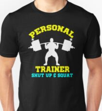 Personal trainer fitness weight lift shut up and Squat T-Shirt