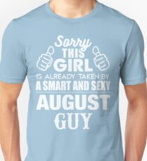 SORRY THIS GIRL IS ALREADY TAKEN BY A SMART AND SEXY AUGUST GUY T-Shirt