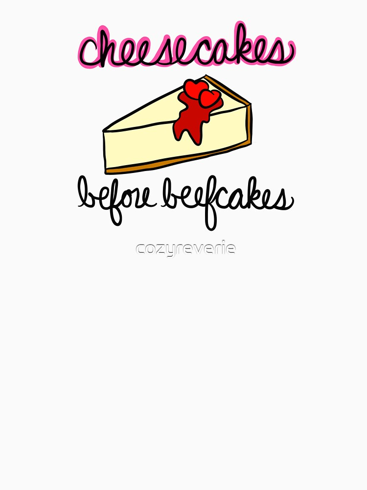 Cheesecakes Before Beefcakes by cozyreverie