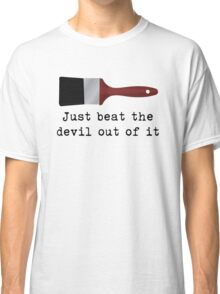 Just beat the devil out of it (Bob Ross inspired) Classic T-Shirt