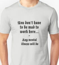 You don't have to be mad to work here T-Shirt