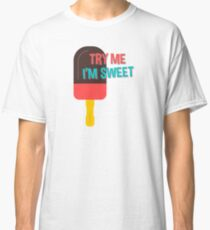 Try Me I'm Sweet Ice Cream Classic T-Shirt