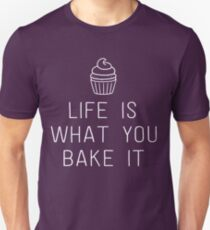 Life is what you bake it Unisex T-Shirt