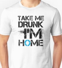 Take Me Drunk I'm Home Sentence Saying T-Shirt