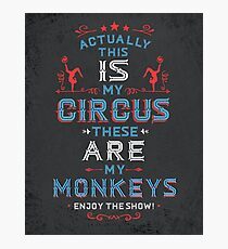 This IS My Circus these ARE my Monkeys. Enjoy The Show.  Photographic Print