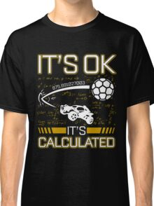 Rocket League Video Game It's Ok It's Calculated Funny Gifts Classic T-Shirt