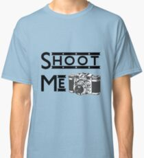 Shoot Me Classic T-Shirt