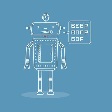 BEEP. BOOP. BOP. I am a ROBOT! by design511