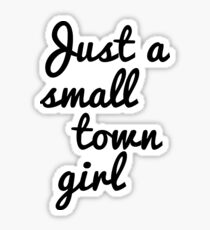 Just a small town girl Sticker