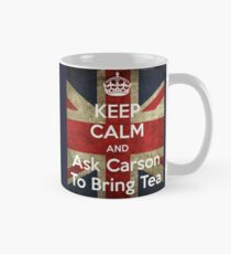 Keep Calm and Ask Carson to Bring Tea Classic Mug