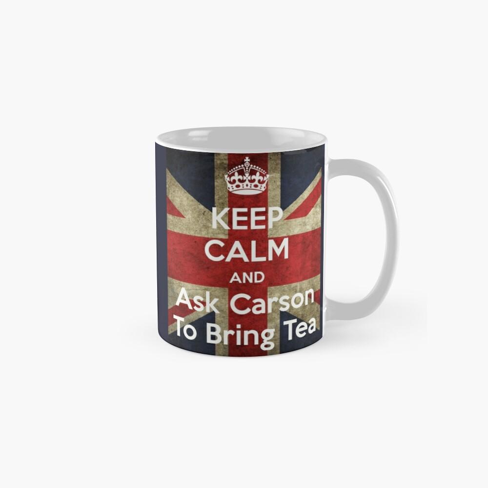 Keep Calm and Ask Carson to Bring Tea Mug