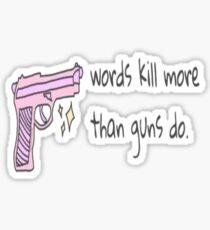 Words kill more than guns do Sticker