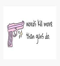 Words kill more than guns do Photographic Print