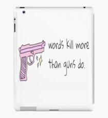 Words kill more than guns do iPad Case/Skin