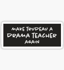 Make Trudeau a Drama Teacher Again Sticker