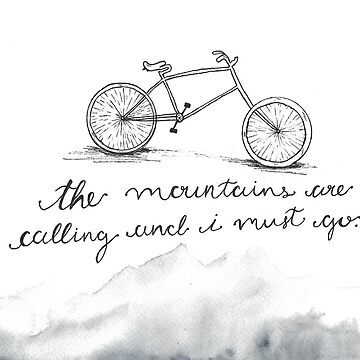 The Mountains are Calling and I Must Go  by ArtByKE