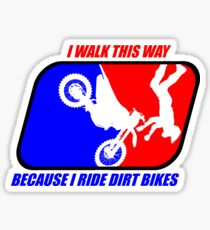 I walk this way because I ride dirt bikes Sticker