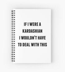 Cuaderno de espiral Si fuera un Kardashian no tendría que lidiar con esto