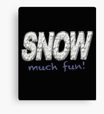 SNOW MUCH FUN - Winter Snow Lover Canvas Print