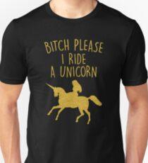 BITCH PLEASE I RIDE A UNICORN T-Shirt