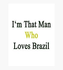 I'm That Man Who Loves Brazil  Photographic Print