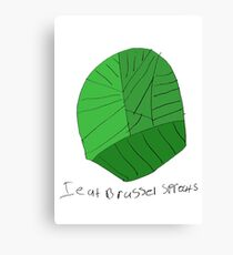 I eat brussel sprouts. Canvas Print
