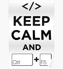 Keep Calm and Ctrl + F5 Poster