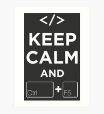 Keep Calm and Ctrl + F5 Dark Edition Art Print