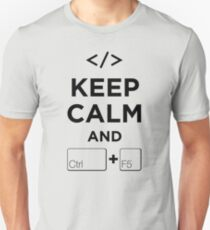 Keep Calm and Ctrl + F5 Unisex T-Shirt