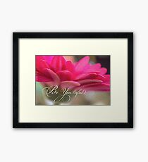 Be You (tiful) Beautiful Be You flower inspiration Framed Print