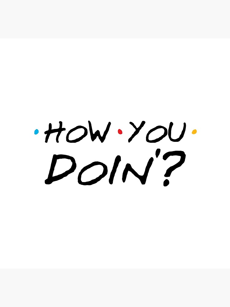 How You Doin'? by TheShirtYurt