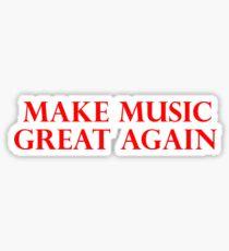 MAKE MUSIC GREAT AGAIN - Art By Kev G Sticker