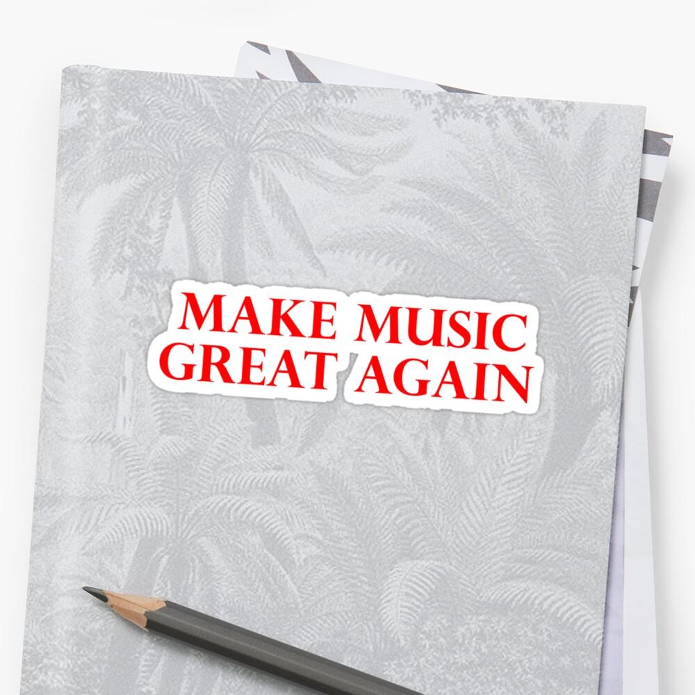 MACH MUSIC GREAT AGAIN - Kunst von Kev G Sticker